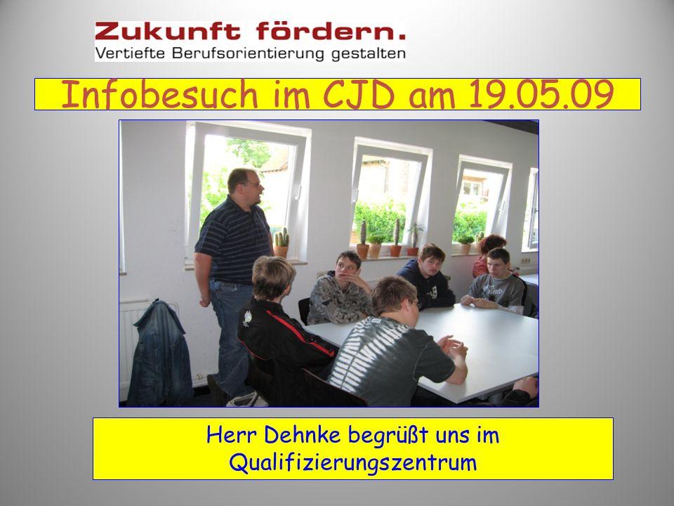 Infobesuch im CJD am 19.05.09 Herr Dehnke begrüßt uns im Qualifizierungszentrum