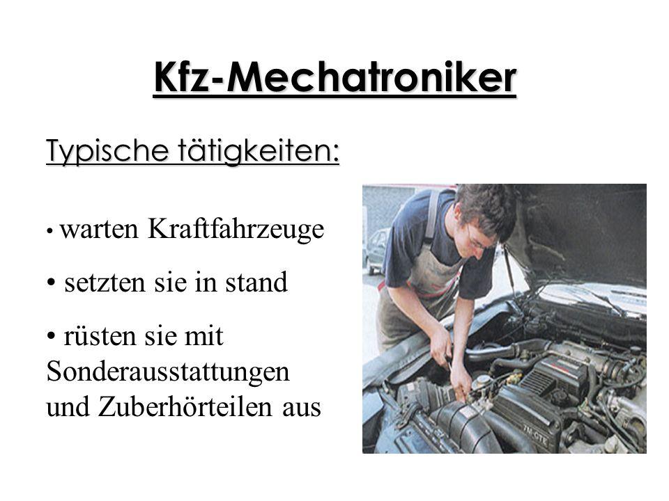 Kfz-Mechatroniker Typische tätigkeiten: warten Kraftfahrzeuge setzten sie in stand rüsten sie mit Sonderausstattungen und Zuberhörteilen aus