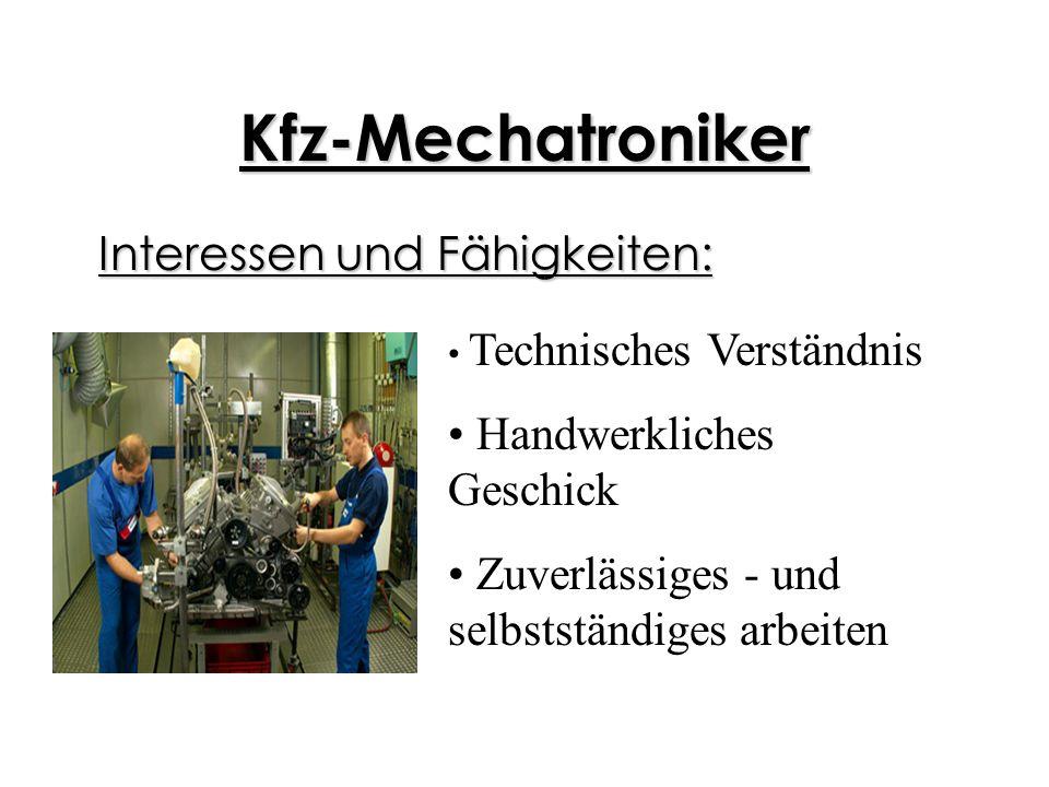 Kfz-Mechatroniker Interessen und Fähigkeiten: Technisches Verständnis Handwerkliches Geschick Zuverlässiges - und selbstständiges arbeiten
