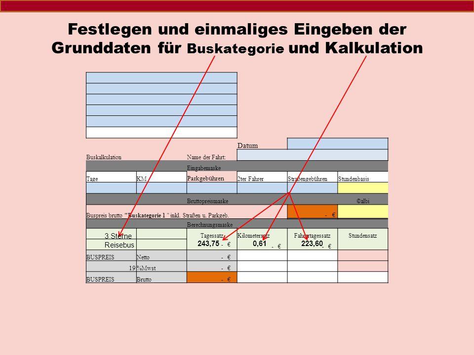 Datum BuskalkulationName der Fahrt: Eingabemaske TageKMParkgebühren2ter FahrerStraßengebührenStundenbasis Bruttopreismaske ©albi Buspreis brutto Buskategorie 1 - Berechnungsmaske TagessatzKilometersatzFahrertagessatzStundensatz - - - BUSPREISNetto - 19%Mwst - BUSPREISBrutto - Standardkalkulationstabelle für 1 Buskategorie Auto Braun GmbH zum Start auf den Omnibus Klicken.
