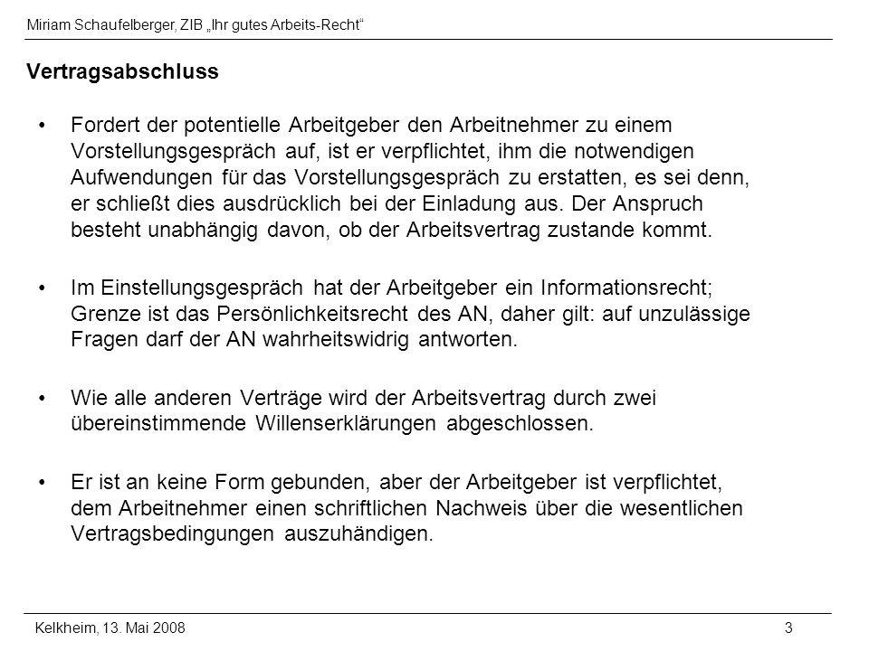 Miriam Schaufelberger, ZIB Ihr gutes Arbeits-Recht Kelkheim, 13. Mai 20083 Vertragsabschluss Fordert der potentielle Arbeitgeber den Arbeitnehmer zu e