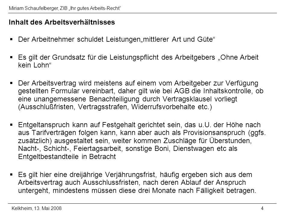 Miriam Schaufelberger, ZIB Ihr gutes Arbeits-Recht Kelkheim, 13. Mai 20084 Inhalt des Arbeitsverhältnisses Der Arbeitnehmer schuldet Leistungenmittler