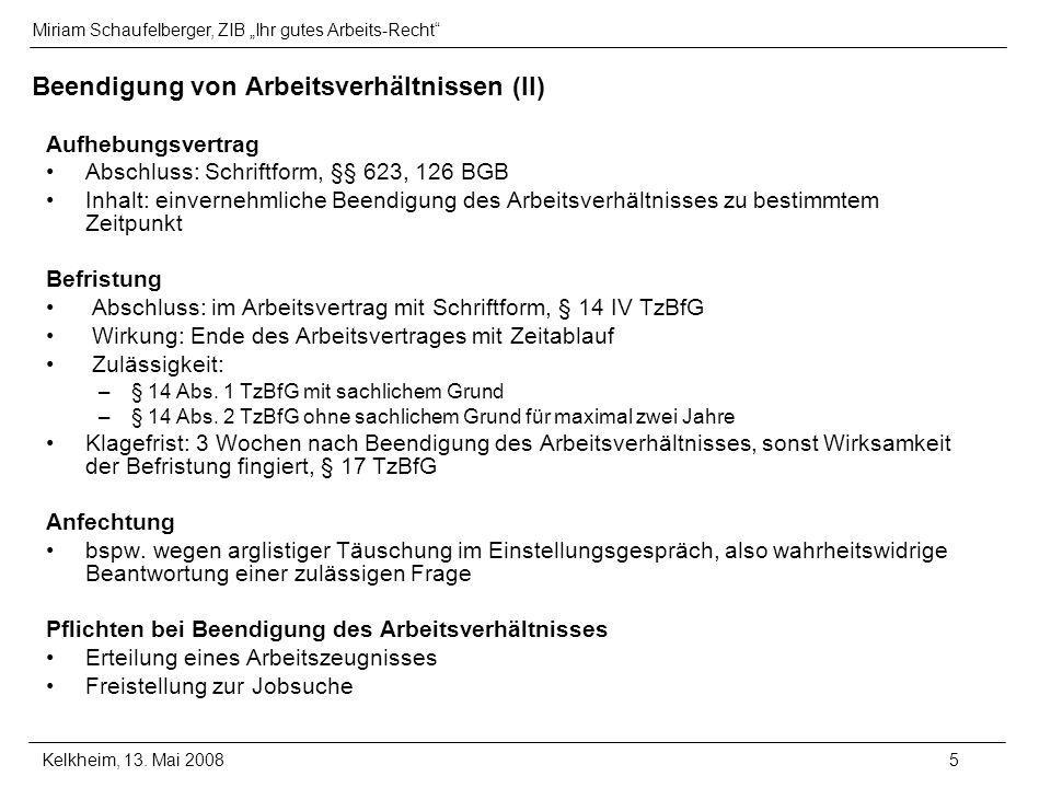 Miriam Schaufelberger, ZIB Ihr gutes Arbeits-Recht Kelkheim, 13. Mai 20085 Beendigung von Arbeitsverhältnissen (II) Aufhebungsvertrag Abschluss: Schri