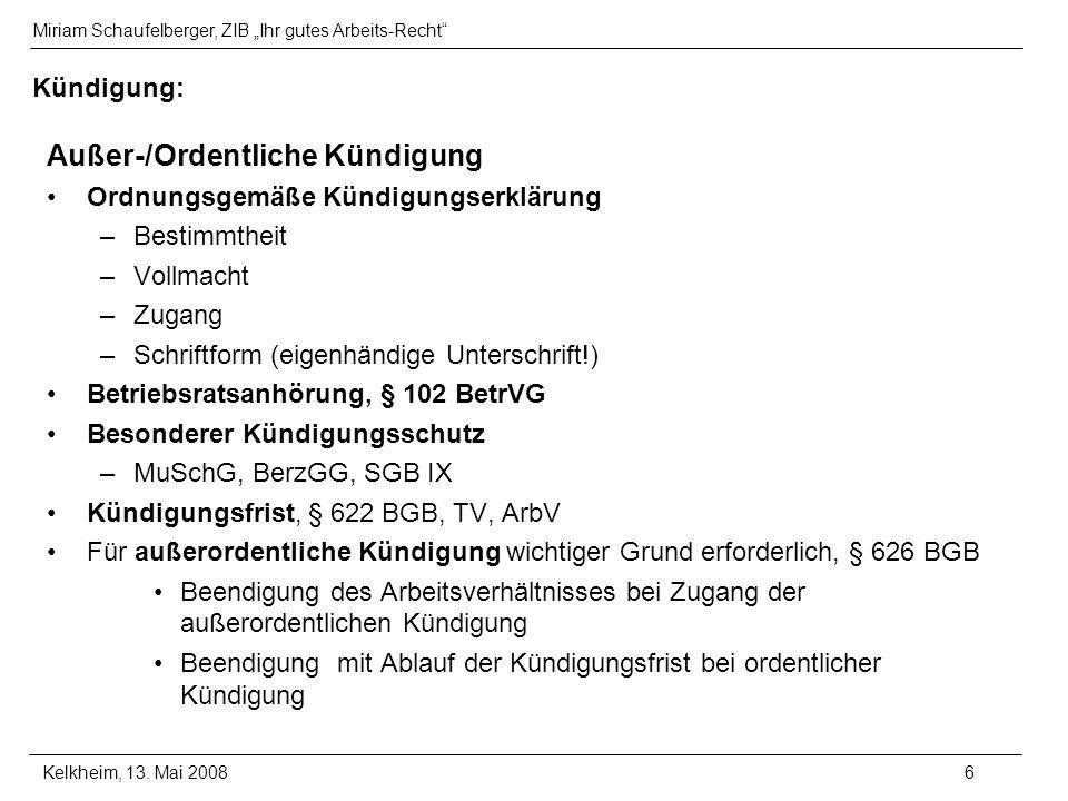 Miriam Schaufelberger, ZIB Ihr gutes Arbeits-Recht Kelkheim, 13. Mai 20086 Kündigung: Außer-/Ordentliche Kündigung Ordnungsgemäße Kündigungserklärung