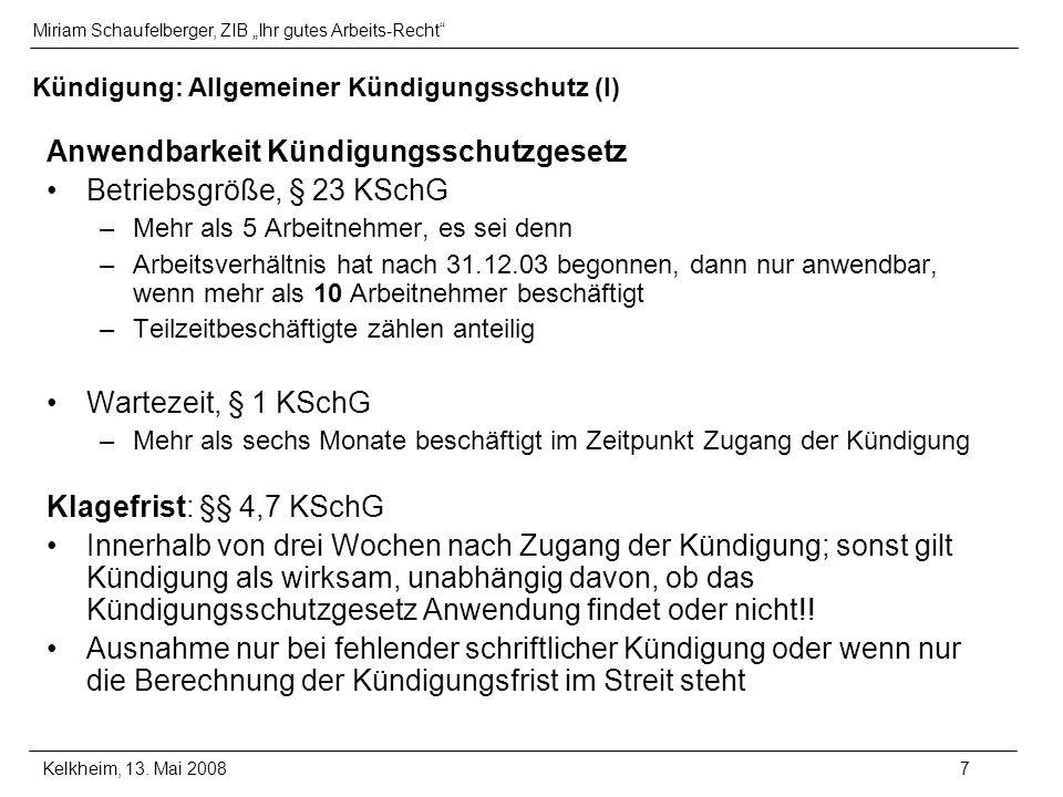 Miriam Schaufelberger, ZIB Ihr gutes Arbeits-Recht Kelkheim, 13. Mai 20087 Kündigung: Allgemeiner Kündigungsschutz (I) Anwendbarkeit Kündigungsschutzg