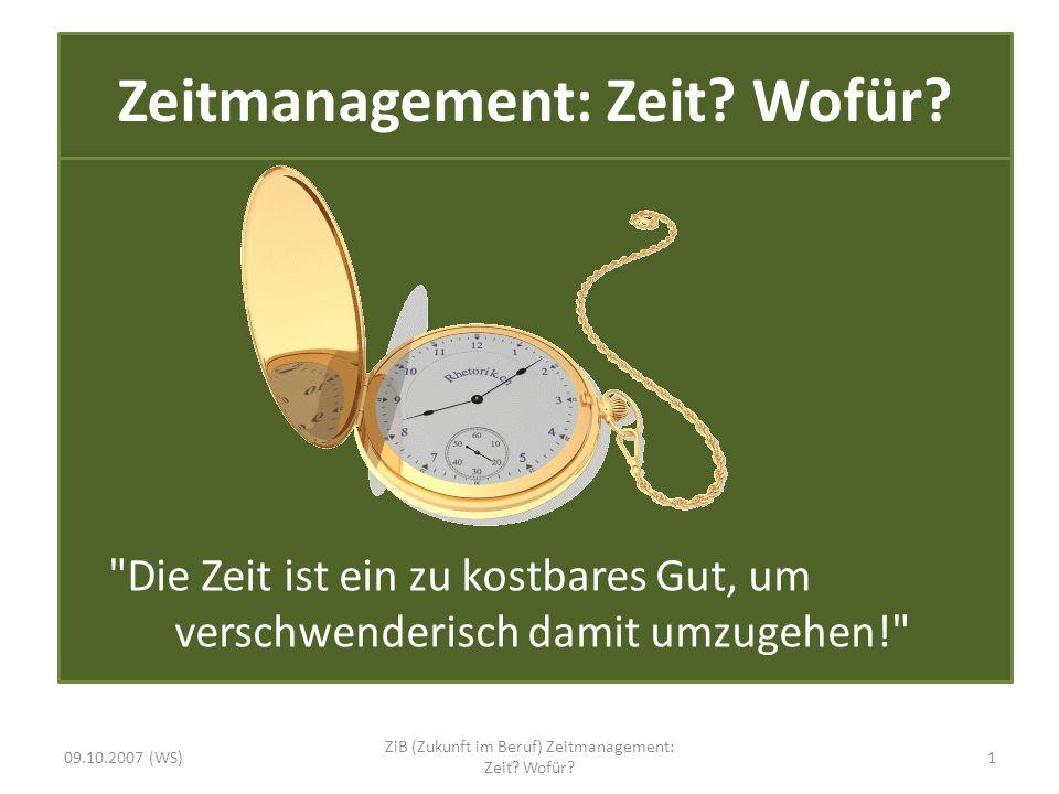 Das Pareto-Prinzip 09.10.2007 (WS)12 ZiB (Zukunft im Beruf) Zeitmanagement: Zeit? Wofür?