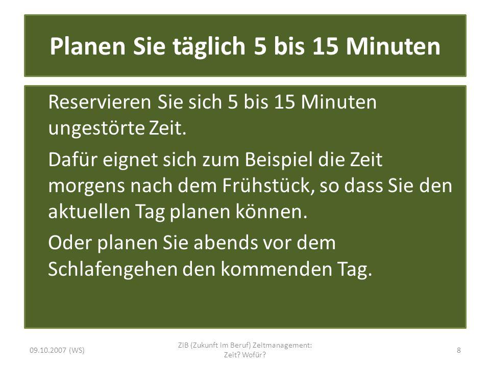 Planen Sie täglich 5 bis 15 Minuten Reservieren Sie sich 5 bis 15 Minuten ungestörte Zeit. Dafür eignet sich zum Beispiel die Zeit morgens nach dem Fr