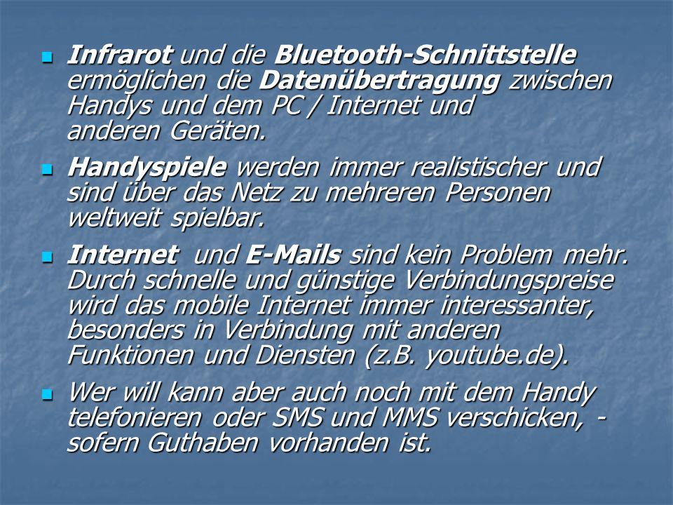 Infrarot und die Bluetooth-Schnittstelle ermöglichen die Datenübertragung zwischen Handys und dem PC / Internet und anderen Geräten. Infrarot und die