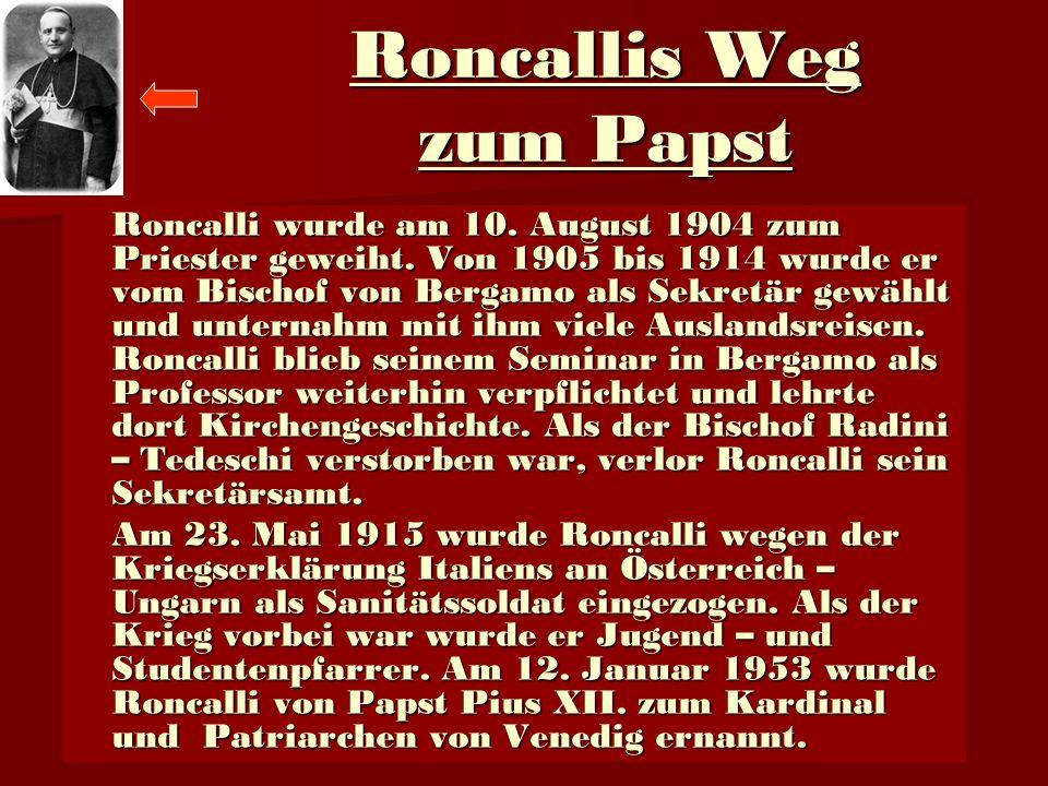 Roncallis Weg zum Papst Roncalli wurde am 10.August 1904 zum Priester geweiht.