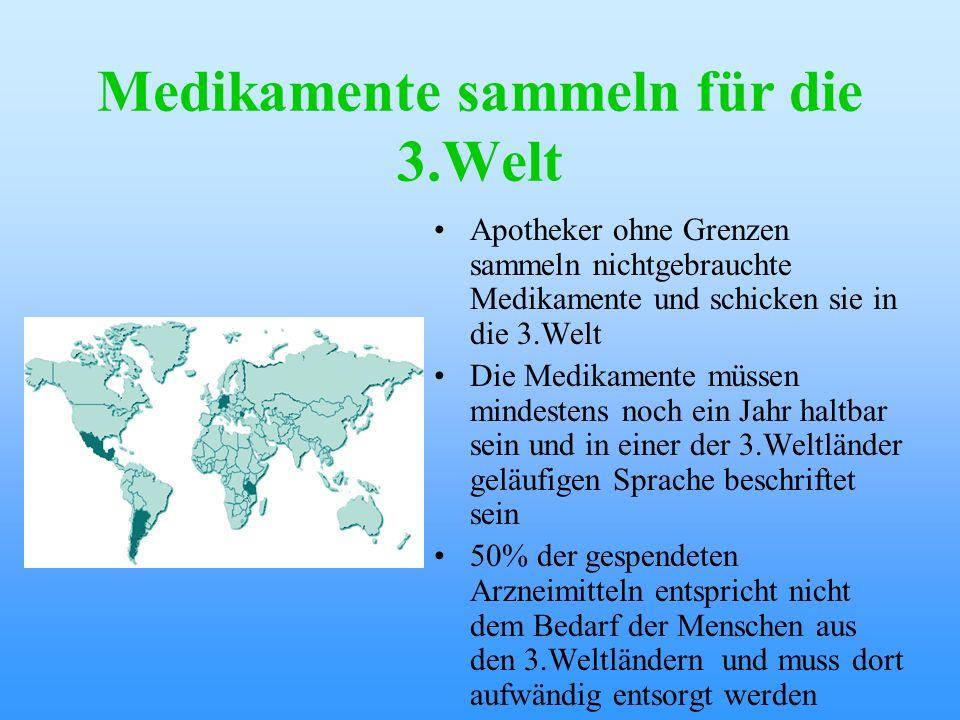 Medikamente sammeln für die 3.Welt Apotheker ohne Grenzen sammeln nichtgebrauchte Medikamente und schicken sie in die 3.Welt Die Medikamente müssen mi