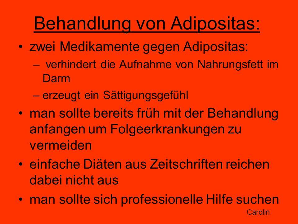 Behandlung von Adipositas: zwei Medikamente gegen Adipositas: – verhindert die Aufnahme von Nahrungsfett im Darm –erzeugt ein Sättigungsgefühl man sol