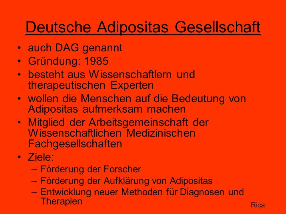 Deutsche Adipositas Gesellschaft auch DAG genannt Gründung: 1985 besteht aus Wissenschaftlern und therapeutischen Experten wollen die Menschen auf die