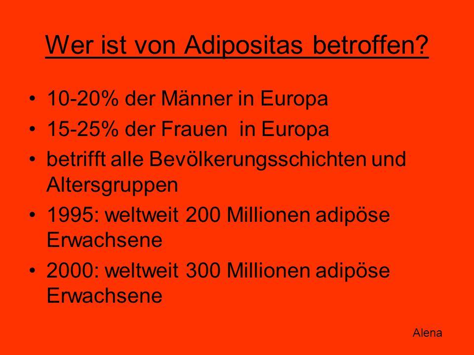 Wer ist von Adipositas betroffen? 10-20% der Männer in Europa 15-25% der Frauen in Europa betrifft alle Bevölkerungsschichten und Altersgruppen 1995: