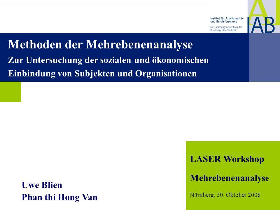Institut für Arbeitsmarkt- und Berufsforschung 1 dgdg LASER Workshop Mehrebenenanalys e Nürnberg, 30. Oktober 2008 Uwe Blien Phan thi Hong Van Methode
