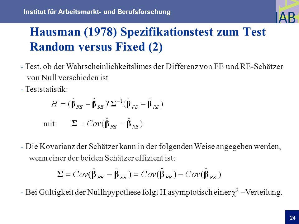Institut für Arbeitsmarkt- und Berufsforschung 24 Hausman (1978) Spezifikationstest zum Test Random versus Fixed (2) - Test, ob der Wahrscheinlichkeit