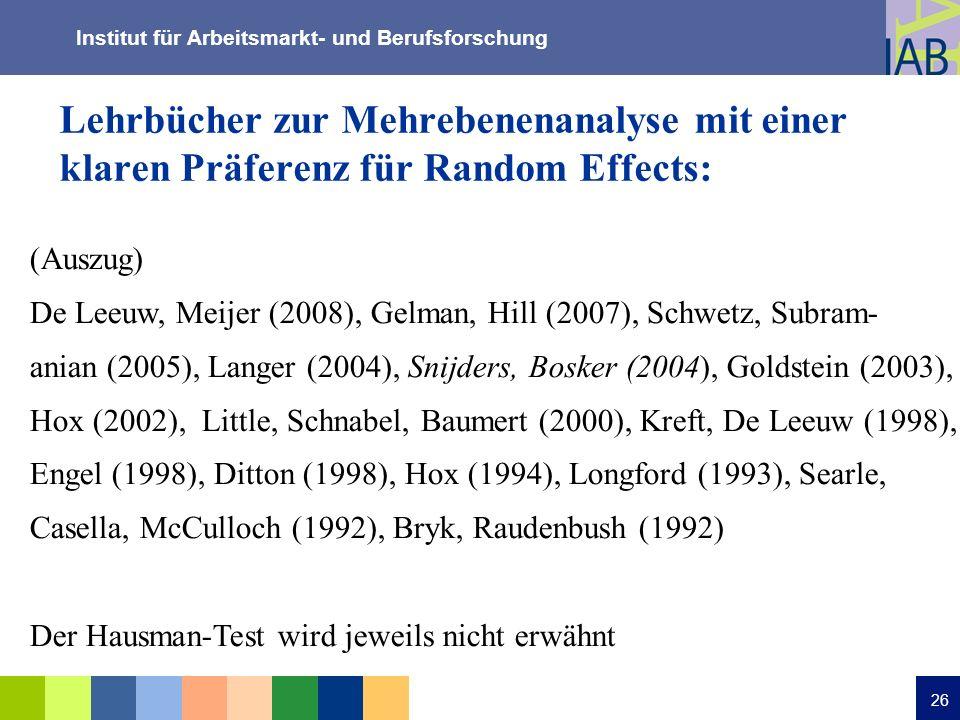 Institut für Arbeitsmarkt- und Berufsforschung 26 Lehrbücher zur Mehrebenenanalyse mit einer klaren Präferenz für Random Effects: (Auszug) De Leeuw, M