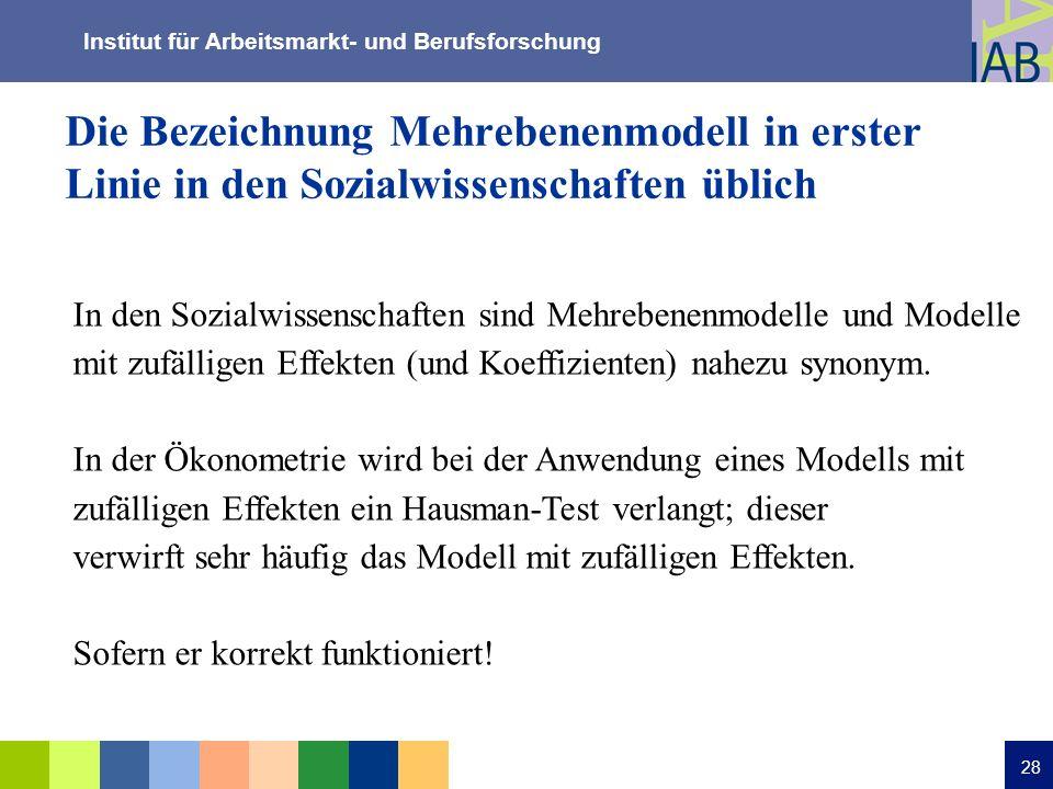 Institut für Arbeitsmarkt- und Berufsforschung 28 Die Bezeichnung Mehrebenenmodell in erster Linie in den Sozialwissenschaften üblich In den Sozialwis