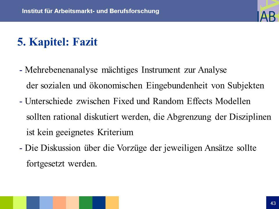 Institut für Arbeitsmarkt- und Berufsforschung 43 5. Kapitel: Fazit - Mehrebenenanalyse mächtiges Instrument zur Analyse der sozialen und ökonomischen