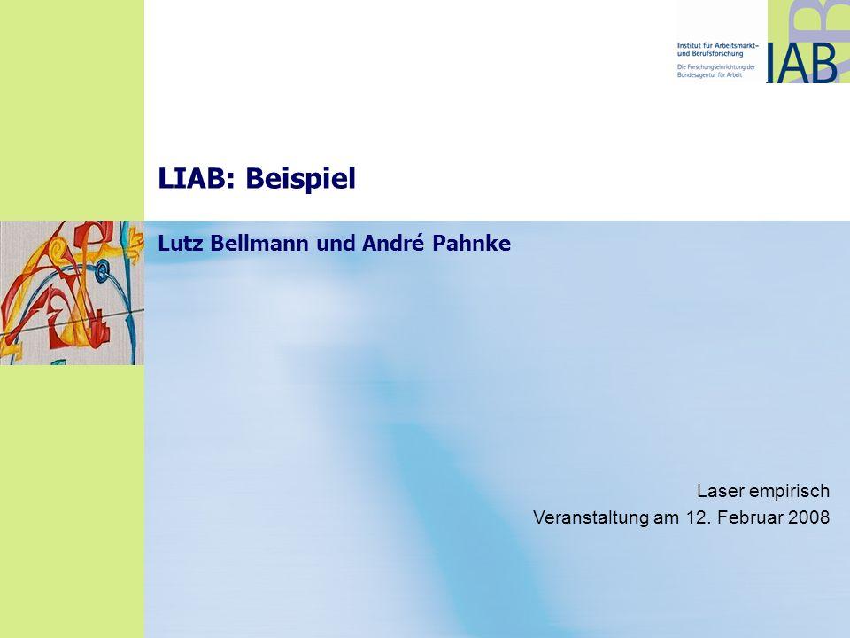 LIAB: Beispiel Lutz Bellmann und André Pahnke Laser empirisch Veranstaltung am 12. Februar 2008