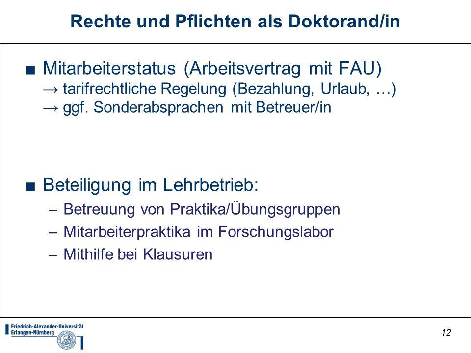 12 Rechte und Pflichten als Doktorand/in Mitarbeiterstatus (Arbeitsvertrag mit FAU) tarifrechtliche Regelung (Bezahlung, Urlaub, …) ggf. Sonderabsprac