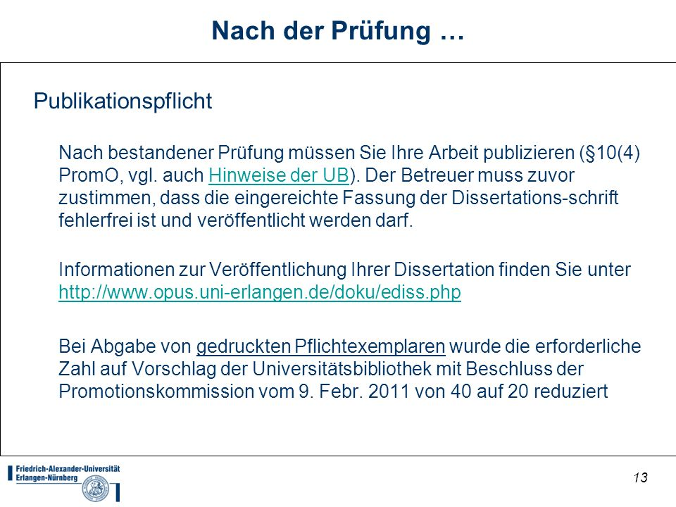 13 Nach der Prüfung … Publikationspflicht Nach bestandener Prüfung müssen Sie Ihre Arbeit publizieren (§10(4) PromO, vgl. auch Hinweise der UB). Der B