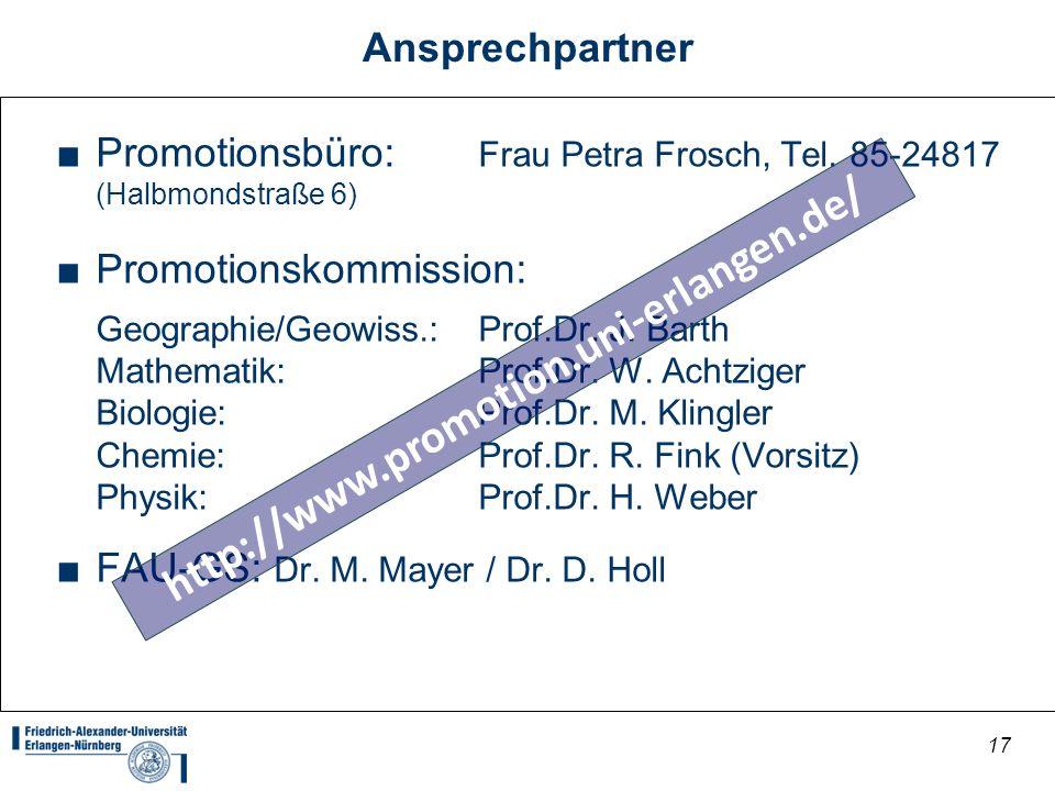 17 Ansprechpartner Promotionsbüro: Frau Petra Frosch, Tel. 85-24817 (Halbmondstraße 6) Promotionskommission: Geographie/Geowiss.:Prof.Dr. J. Barth Mat