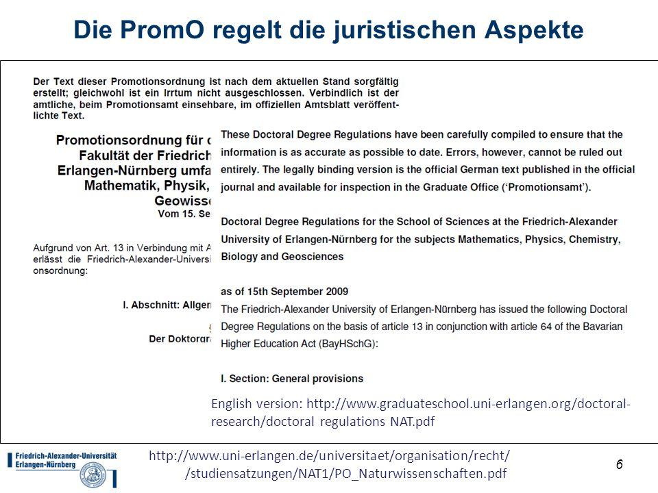 6 Die PromO regelt die juristischen Aspekte http://www.uni-erlangen.de/universitaet/organisation/recht/ /studiensatzungen/NAT1/PO_Naturwissenschaften.
