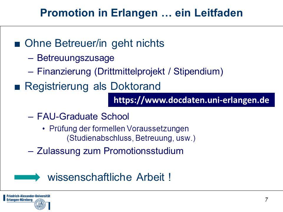 7 Promotion in Erlangen … ein Leitfaden Ohne Betreuer/in geht nichts –Betreuungszusage –Finanzierung (Drittmittelprojekt / Stipendium) Registrierung a