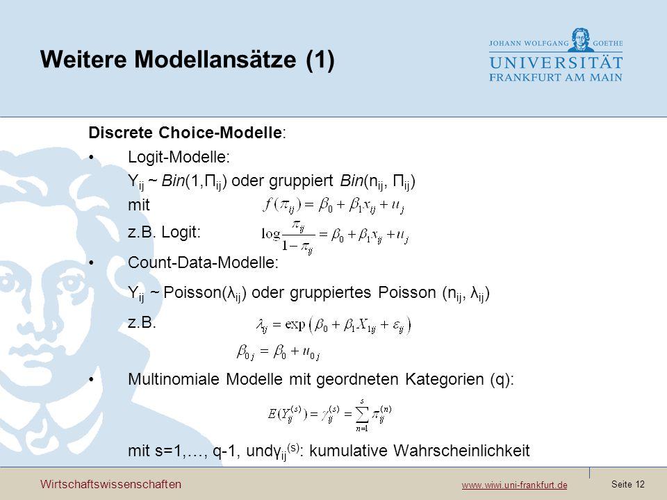 Wirtschaftswissenschaften www.wiwi.uni-frankfurt.de www.wiwi.uni-frankfurt.de Seite 12 Weitere Modellansätze (1) Discrete Choice-Modelle: Logit-Modelle: Y ij Bin(1,Π ij ) oder gruppiert Bin(n ij, Π ij ) mit z.B.