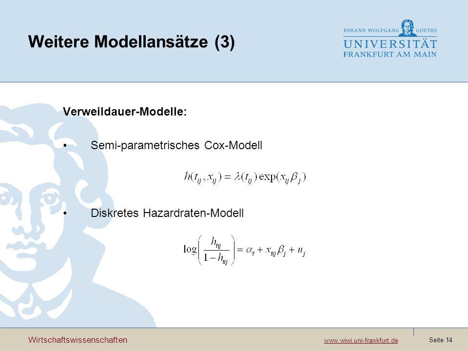 Wirtschaftswissenschaften www.wiwi.uni-frankfurt.de www.wiwi.uni-frankfurt.de Seite 14 Weitere Modellansätze (3) Verweildauer-Modelle: Semi-parametrisches Cox-Modell Diskretes Hazardraten-Modell