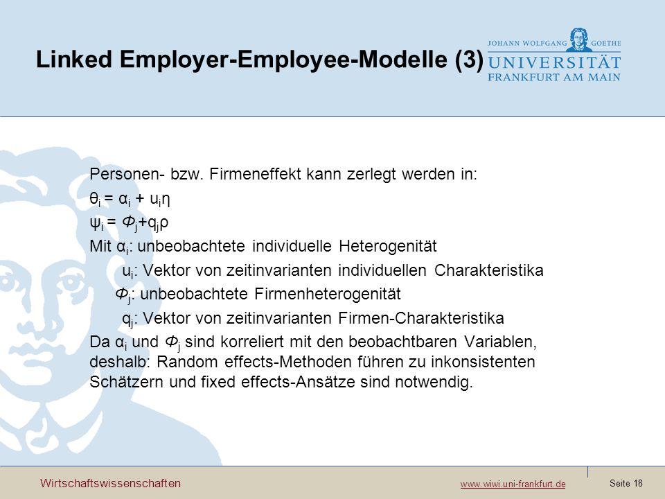 Wirtschaftswissenschaften www.wiwi.uni-frankfurt.de www.wiwi.uni-frankfurt.de Seite 18 Linked Employer-Employee-Modelle (3) Personen- bzw. Firmeneffek