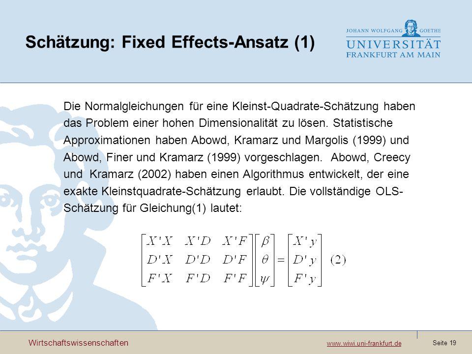 Wirtschaftswissenschaften www.wiwi.uni-frankfurt.de www.wiwi.uni-frankfurt.de Seite 19 Schätzung: Fixed Effects-Ansatz (1) Die Normalgleichungen für eine Kleinst-Quadrate-Schätzung haben das Problem einer hohen Dimensionalität zu lösen.
