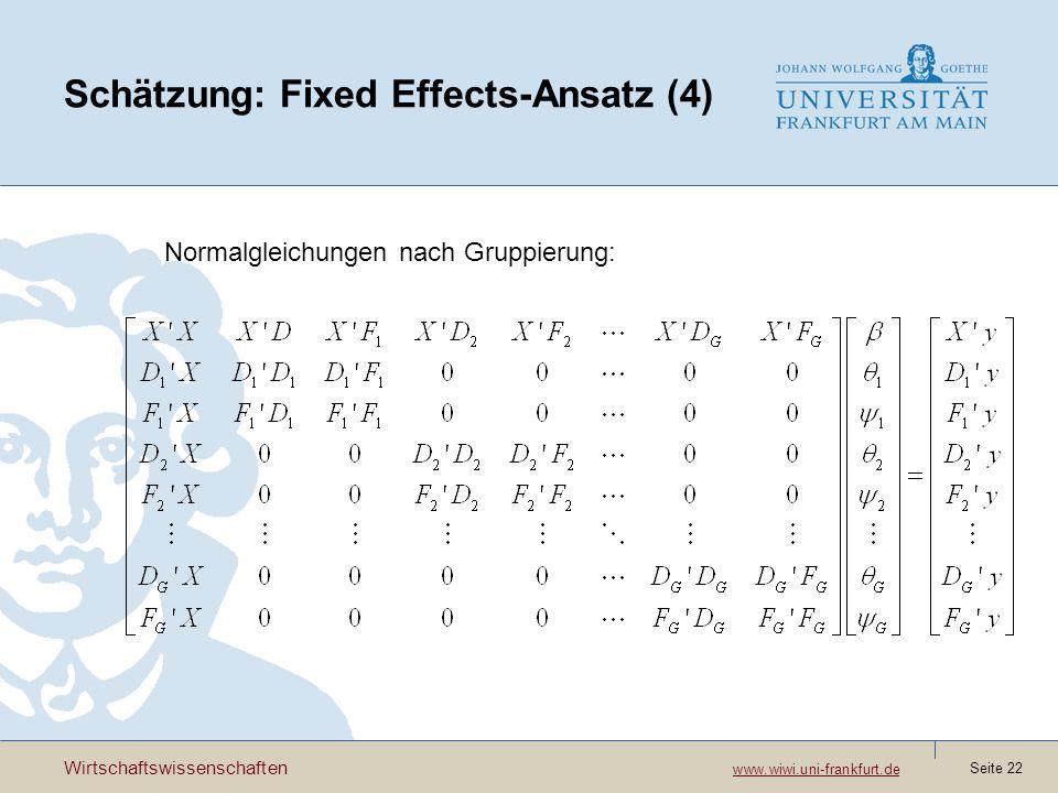 Wirtschaftswissenschaften www.wiwi.uni-frankfurt.de www.wiwi.uni-frankfurt.de Seite 22 Schätzung: Fixed Effects-Ansatz (4) Normalgleichungen nach Gruppierung: