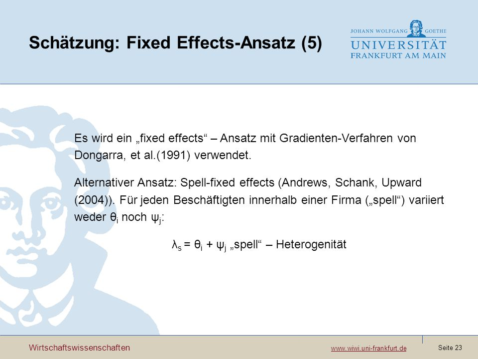 Wirtschaftswissenschaften www.wiwi.uni-frankfurt.de www.wiwi.uni-frankfurt.de Seite 23 Schätzung: Fixed Effects-Ansatz (5) Es wird ein fixed effects – Ansatz mit Gradienten-Verfahren von Dongarra, et al.(1991) verwendet.