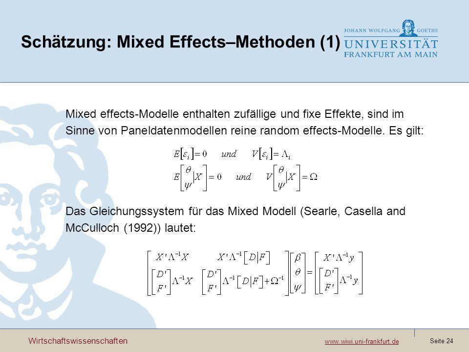 Wirtschaftswissenschaften www.wiwi.uni-frankfurt.de www.wiwi.uni-frankfurt.de Seite 24 Schätzung: Mixed Effects–Methoden (1) Mixed effects-Modelle enthalten zufällige und fixe Effekte, sind im Sinne von Paneldatenmodellen reine random effects-Modelle.