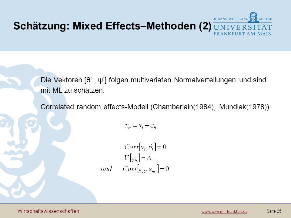 Wirtschaftswissenschaften www.wiwi.uni-frankfurt.de www.wiwi.uni-frankfurt.de Seite 25 Schätzung: Mixed Effects–Methoden (2) Die Vektoren [θ, ψ] folgen multivariaten Normalverteilungen und sind mit ML zu schätzen.