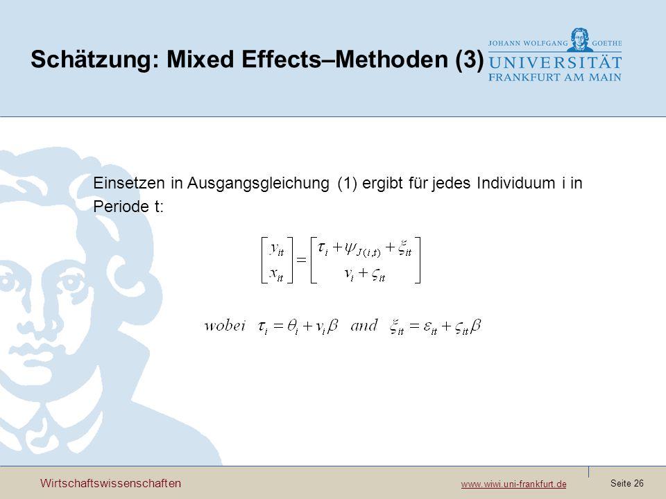 Wirtschaftswissenschaften www.wiwi.uni-frankfurt.de www.wiwi.uni-frankfurt.de Seite 26 Schätzung: Mixed Effects–Methoden (3) Einsetzen in Ausgangsgleichung (1) ergibt für jedes Individuum i in Periode t:
