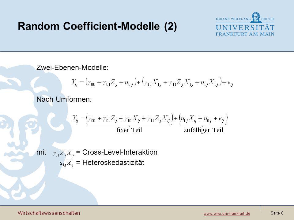 Wirtschaftswissenschaften www.wiwi.uni-frankfurt.de www.wiwi.uni-frankfurt.de Seite 6 Random Coefficient-Modelle (2) Zwei-Ebenen-Modelle: Nach Umformen: mit = Cross-Level-Interaktion = Heteroskedastizität