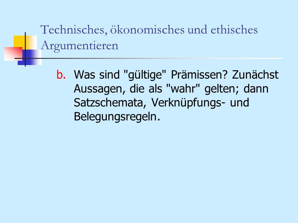 Technisches, ökonomisches und ethisches Argumentieren b.Was sind