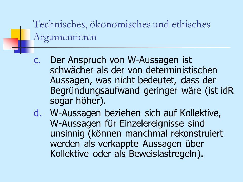 Technisches, ökonomisches und ethisches Argumentieren c.Der Anspruch von W-Aussagen ist schwächer als der von deterministischen Aussagen, was nicht be