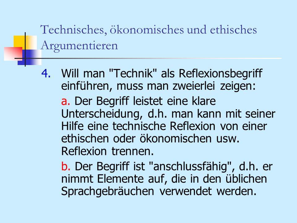 Technisches, ökonomisches und ethisches Argumentieren 4.Will man