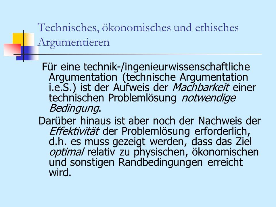 Technisches, ökonomisches und ethisches Argumentieren Für eine technik-/ingenieurwissenschaftliche Argumentation (technische Argumentation i.e.S.) ist
