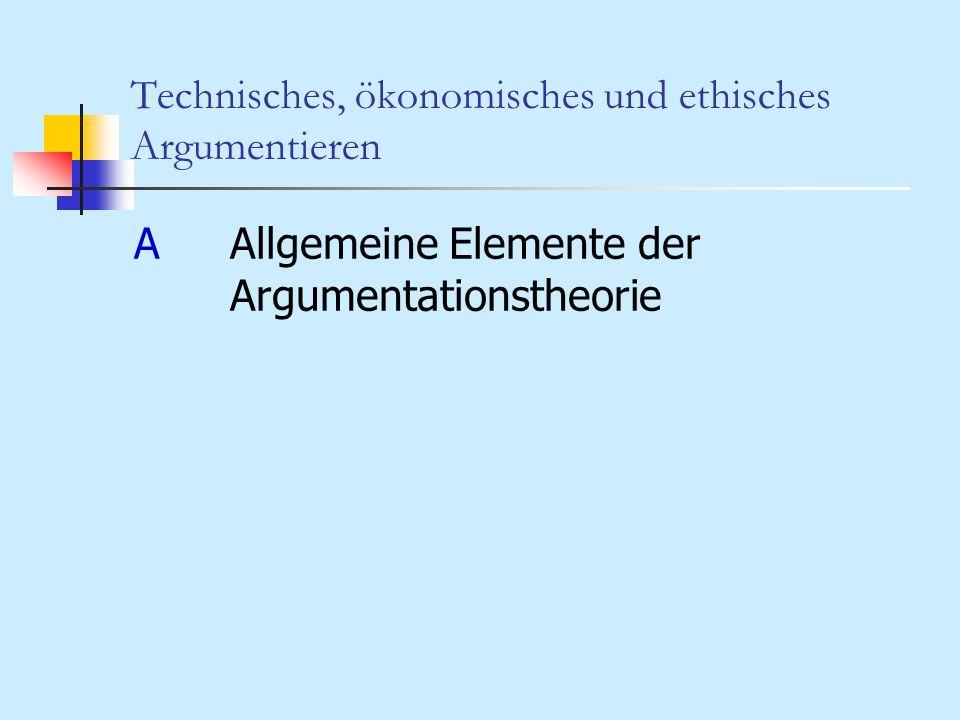 Technisches, ökonomisches und ethisches Argumentieren 4.Was wird in einer konkreten Argumentation ausführlich erörtert.