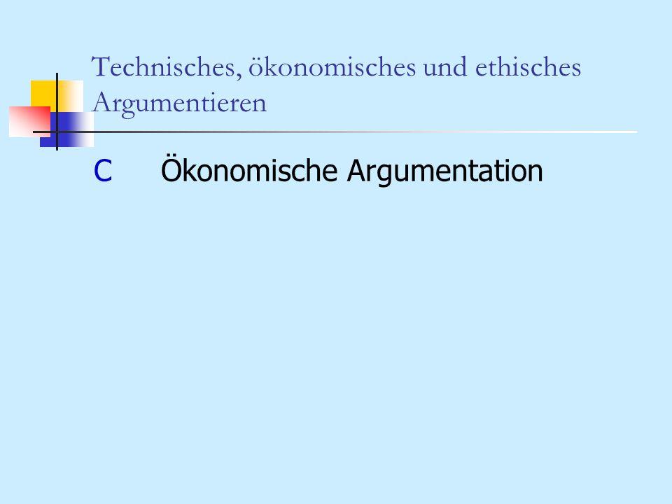 Technisches, ökonomisches und ethisches Argumentieren CÖkonomische Argumentation