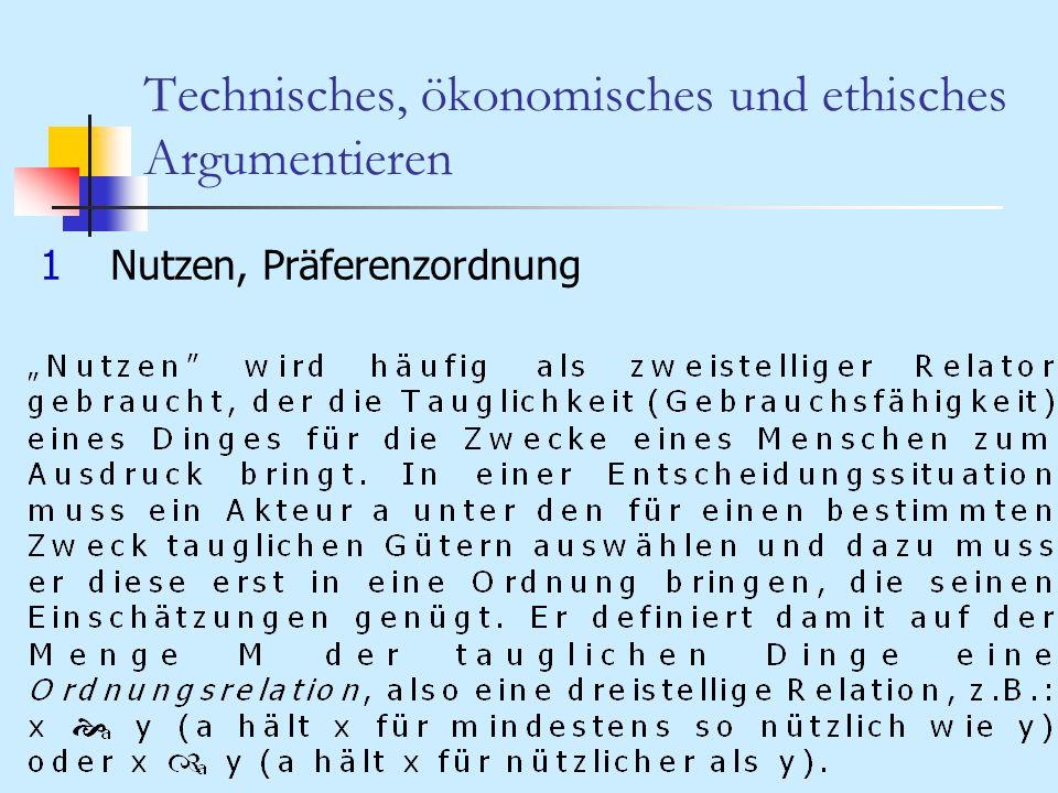 Technisches, ökonomisches und ethisches Argumentieren 1Nutzen, Präferenzordnung