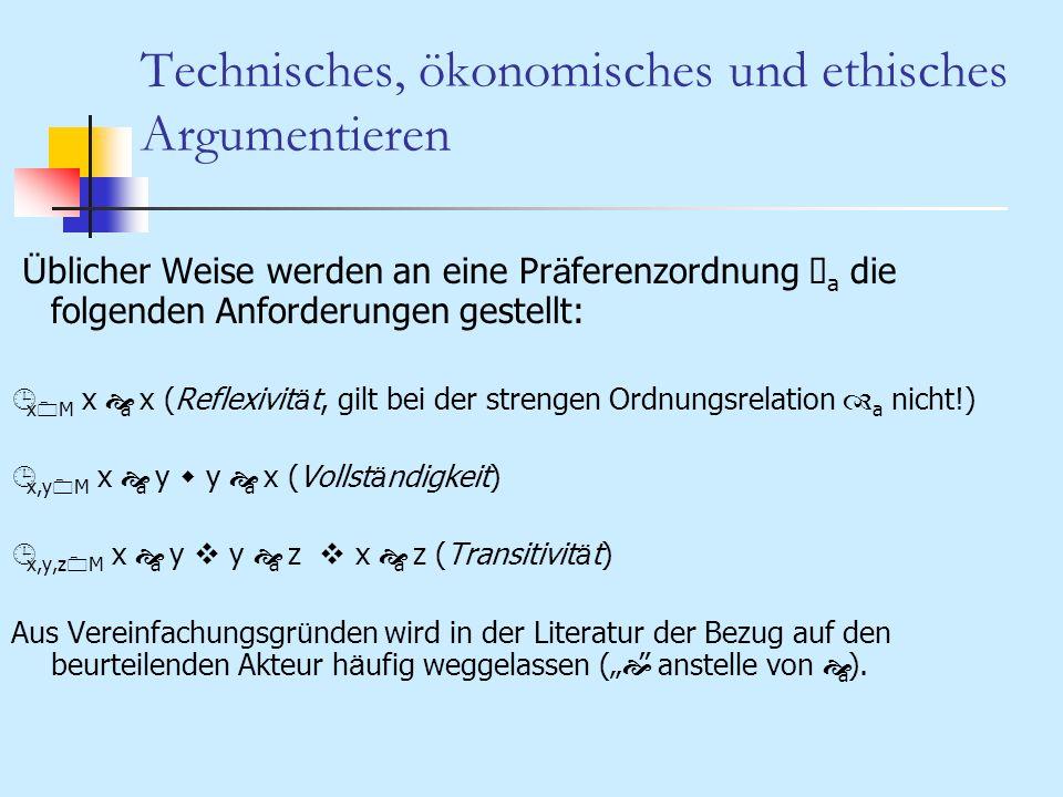 Technisches, ökonomisches und ethisches Argumentieren Ü blicher Weise werden an eine Pr ä ferenzordnung š a die folgenden Anforderungen gestellt: ¹ x