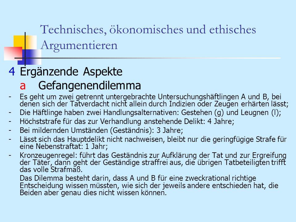 Technisches, ökonomisches und ethisches Argumentieren 4Ergänzende Aspekte aGefangenendilemma -Es geht um zwei getrennt untergebrachte Untersuchungshäf