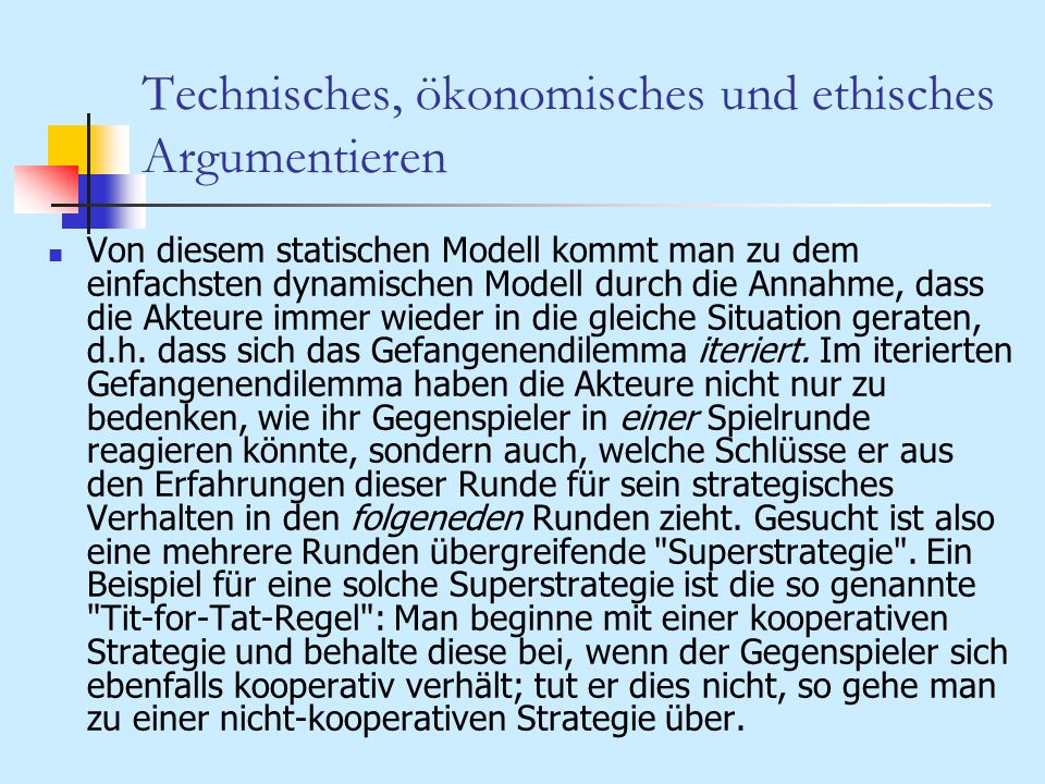 Technisches, ökonomisches und ethisches Argumentieren Von diesem statischen Modell kommt man zu dem einfachsten dynamischen Modell durch die Annahme,