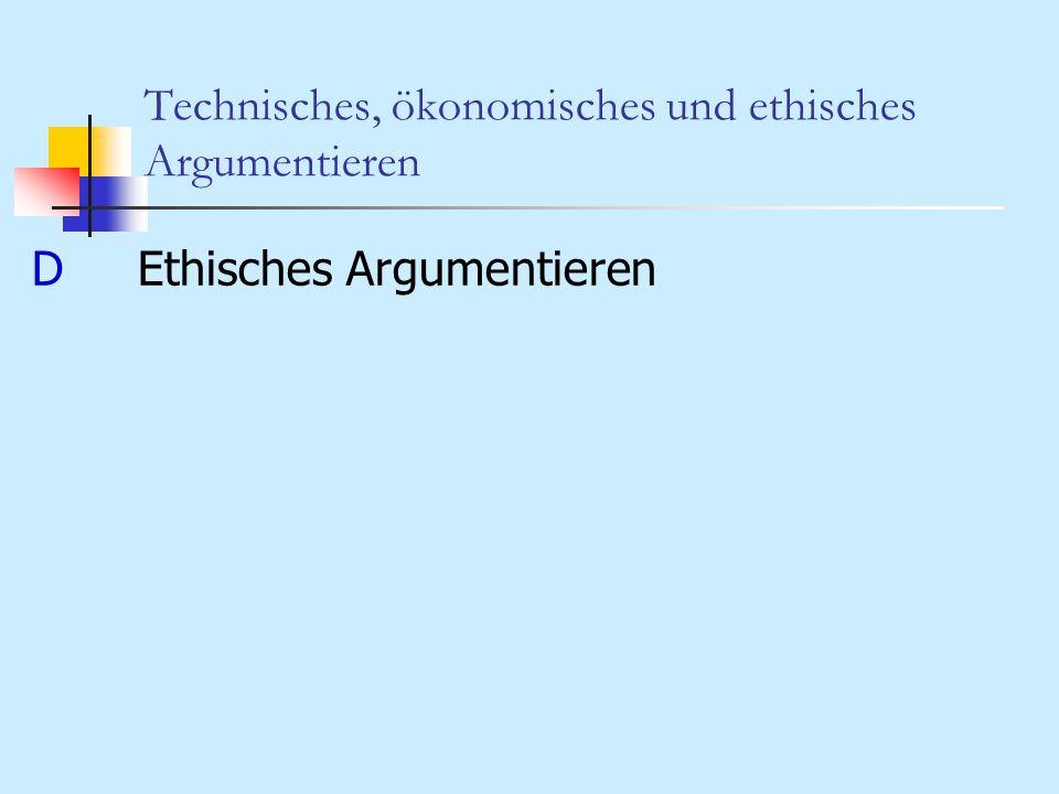 Technisches, ökonomisches und ethisches Argumentieren DEthisches Argumentieren