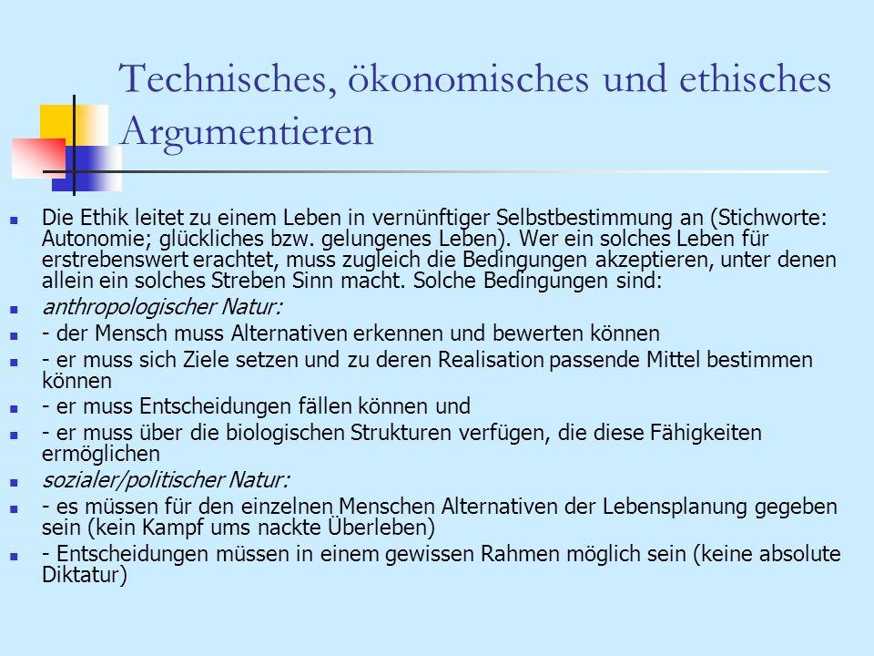 Technisches, ökonomisches und ethisches Argumentieren Die Ethik leitet zu einem Leben in vernünftiger Selbstbestimmung an (Stichworte: Autonomie; glüc